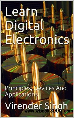 Learn Digital Electronics: Principles, Devices And Applications