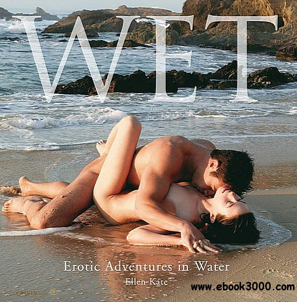 Wet: Erotic Adventures in Water