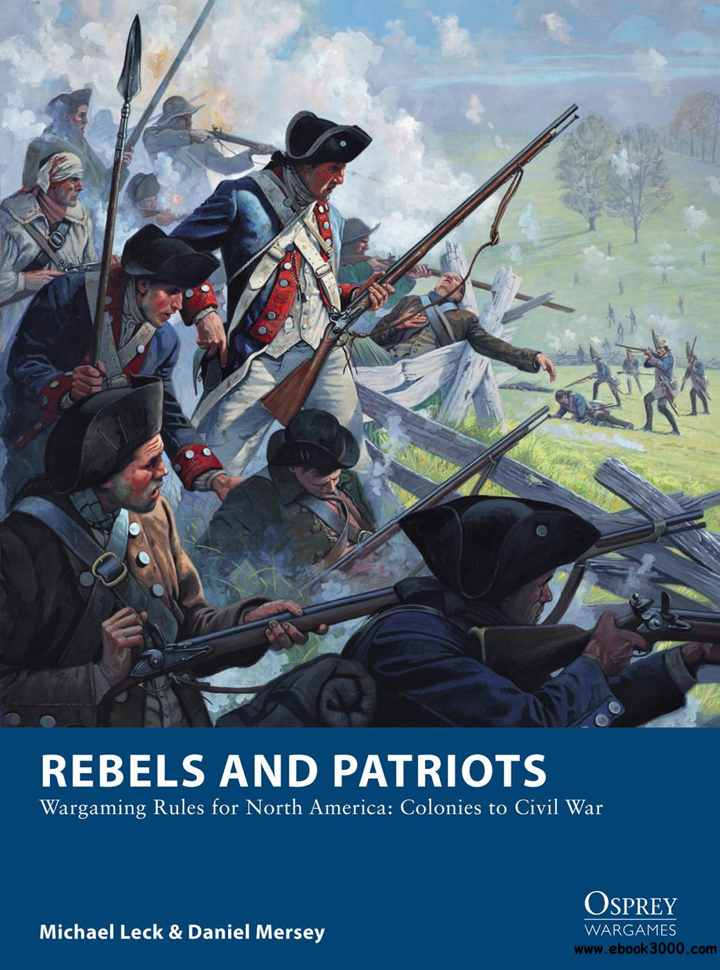 Rebels and Patriots: Wargaming Rules for North America: Colonies to Civil War (Osprey Wargames)