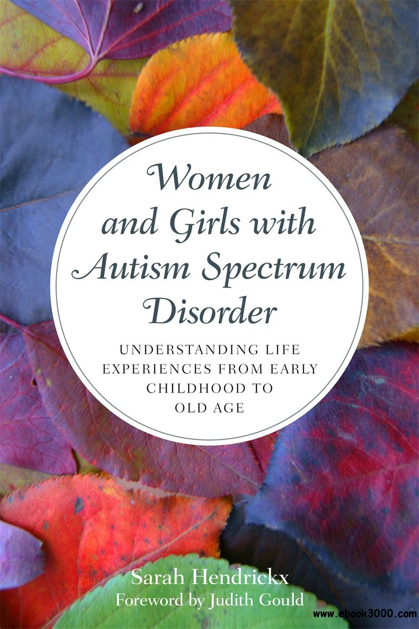 Women and Girls with Autism Spectrum Disorder: Understanding Life Experiences from Early Childhood to Old Age
