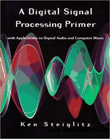 A Digital Signal Processing Primer: With Applications to
