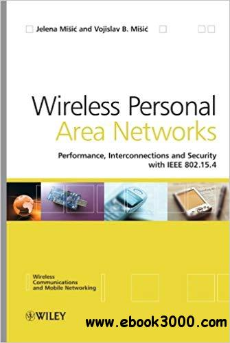 Wireless Personal Area Networks: Performance, Interconnection and Security with IEEE 802.15.4
