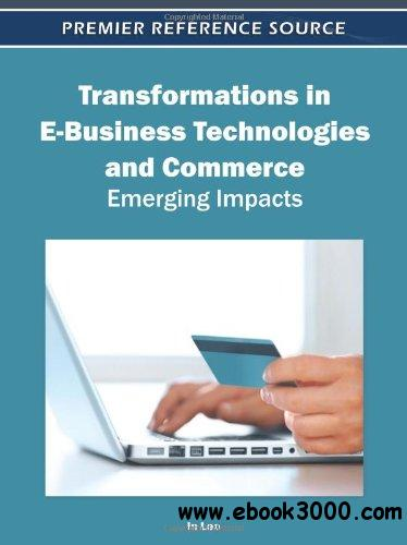 Transformations in E-Business Technologies and Commerce: Emerging Impacts