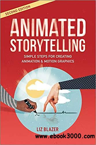 Animated Storytelling: Simple Steps For Creating Animation and Motion Graphics, 2nd Edition