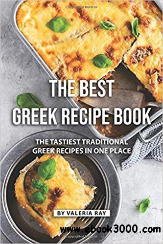 The Best Greek Recipe Book: The Tastiest Traditional Greek Recipes in One Place
