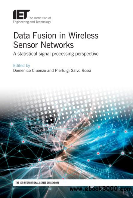 Data Fusion in Wireless Sensor Networks: A statistical signal processing perspective (Control, Robotics and Sensors)