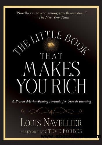 The Little Book That Makes You Rich: A Proven Market-Beating Formula for Growth Investing (Little Books. Big Profits)