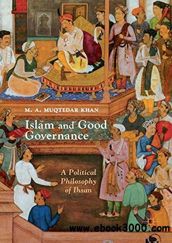 Islam and Good Governance: A Political Philosophy of Ihsan