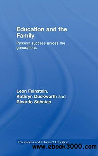 Education and the Family: Passing Success across the Generations (Foundations and Futures of Education)