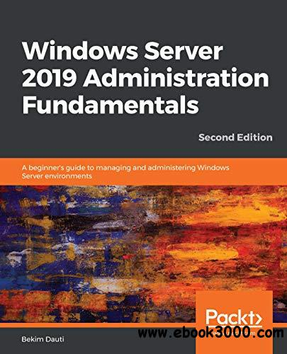 Windows Server 2019 Administration Fundamentals, 2nd Edition
