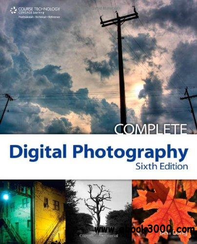 Complete Digital Photography, 6th Edition