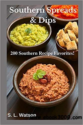 Southern Spreads & Dips: 200 Southern Recipe Favorites! (Southern Cooking Recipes)