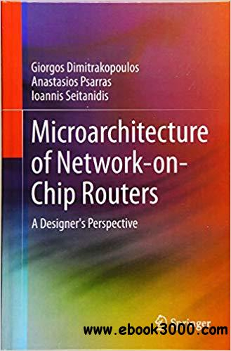 Microarchitecture of Network-on-Chip Routers: A Designer`s Perspective