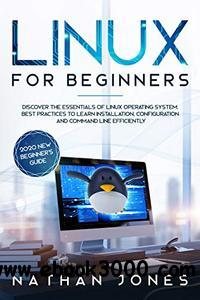 LINUX FOR BEGINNERS: Discover the essentials of Linux operating system