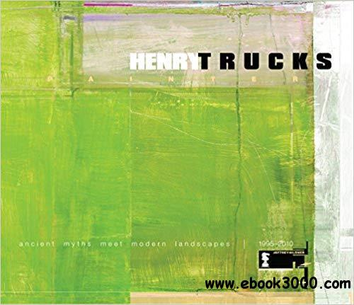 Henry Trucks - Painter: Ancient Myths Meet Modern Landscapes, 1995-2010, Special Edition