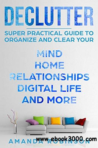 Declutter: SUPER Practical Guide to Organize and Clear Your