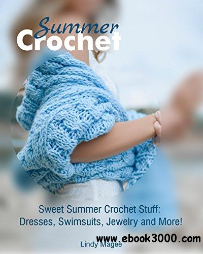 Summer Crochet: Sweet Summer Crochet Stuff: Dresses, Swimsuits, Jewelry and More!
