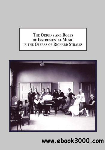 The Origins and Roles of Instrumental Music in the Operas of Richard Strauss: From Concert Hall to Opera House