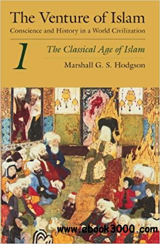 The Venture of Islam, Volume 1: The Classical Age of Islam Ed 12