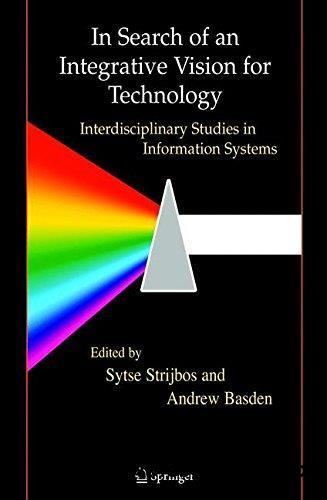 In Search of an Integrative Vision for Technology: Interdisciplinary Studies in Information Systems (Contemporary Systems Think