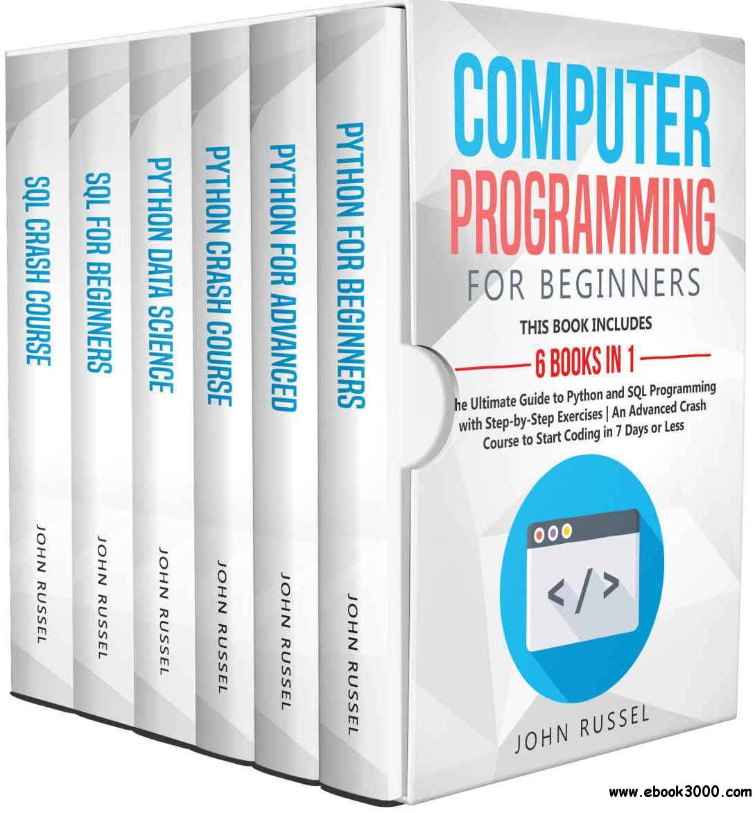 Computer Programming for Beginners: 6 Books in 1: The Ultimate Guide to Python and SQL Programming with Step-by-Step Exercises