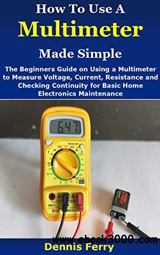 How To Use A Multimeter Made Simple: The Beginners Guide on Using a Multimeter to Measure Voltage