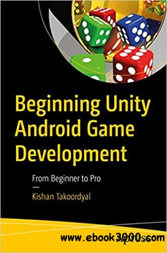 Beginning Unity Android Game Development: From Beginner to Pro