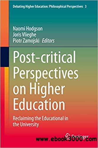 Post-critical Perspectives on Higher Education: Reclaiming the Educational in the University (Debating Higher Education:
