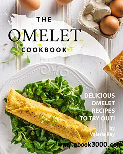 The Omelet Cookbook: Delicious Omelet Recipes to Try Out!