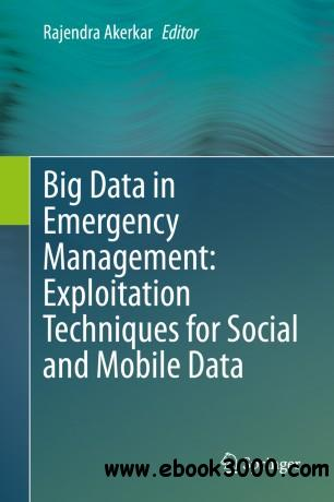 Big Data in Emergency Management: Exploitation Techniques for Social and Mobile Data