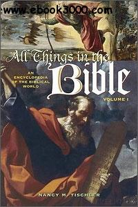 All Things in the Bible: An Encyclopedia of the Biblical World