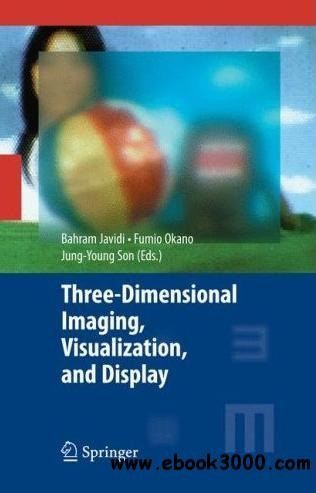 Three-Dimensional Imaging, Visualization, and Display free download