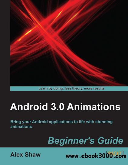 Android 3.0 Animations: Beginner's Guide free download