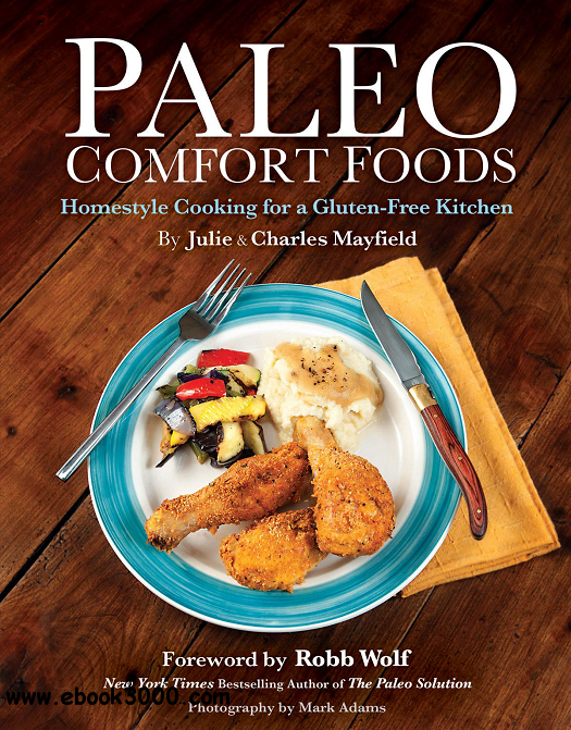 Paleo Comfort Foods: Homestyle Cooking for a Gluten-Free Kitchen free download