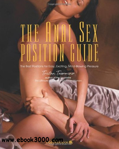 The Anal Sex Position Guide: The Best Positions for Easy, Exciting, Mind-Blowing Pleasure free download