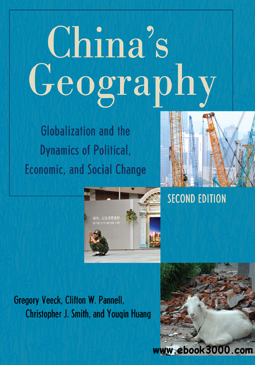 China's Geography: Globalization and the Dynamics of Political, Economic, and Social Change free download