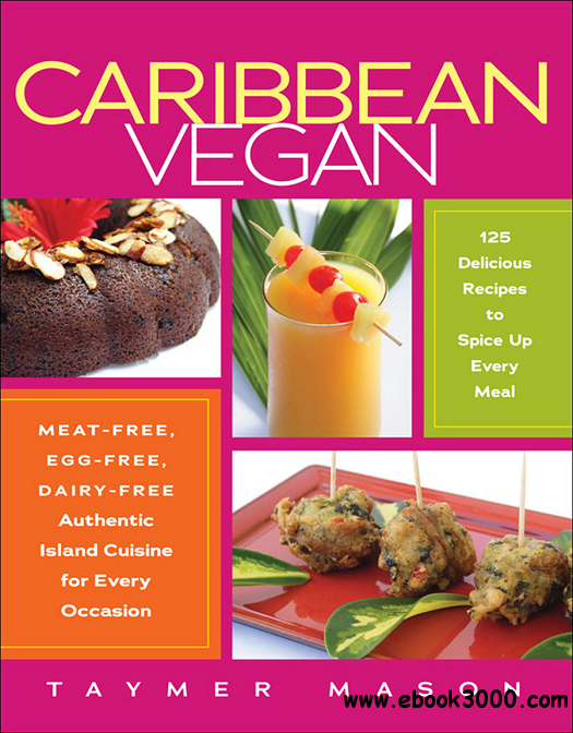 Caribbean Vegan: Meat-Free, Egg-Free, Dairy-Free Authentic Island Cuisine for Every Occasion free download