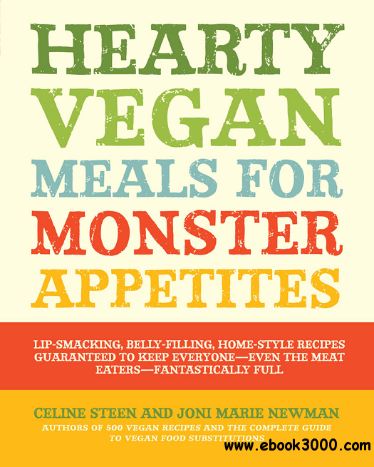 Hearty Vegan Meals for Monster Appetites free download