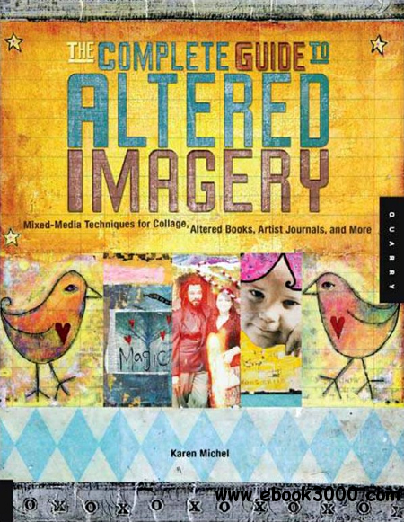 The Complete Guide to Altered Imagery: Mixed-Media Techniques for Collage, Altered Books, Artist Journals, and More free download