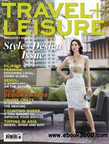 Travel + Leisure Southeast Asia - March 2013 free download