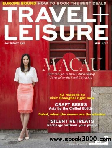 Travel + Leisure Southeast Asia - April 2013 free download