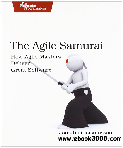 The Agile Samurai: How Agile Masters Deliver Great Software free download