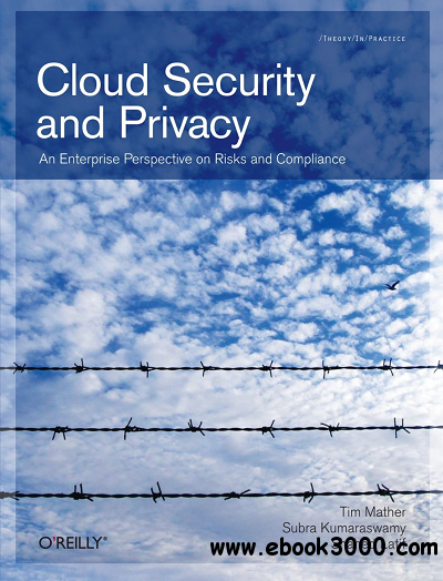 Cloud Security and Privacy: An Enterprise Perspective on Risks and Compliance free download