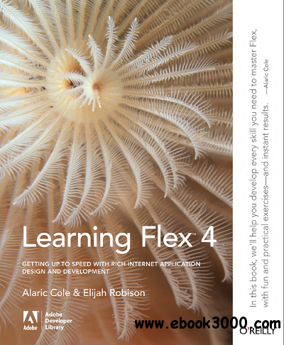 Learning Flex 4: Getting Up to Speed with Rich Internet Application Design and Development free download