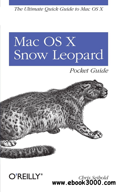 Mac OS X Snow Leopard Pocket Guide: The Ultimate Quick Guide to Mac OS X free download
