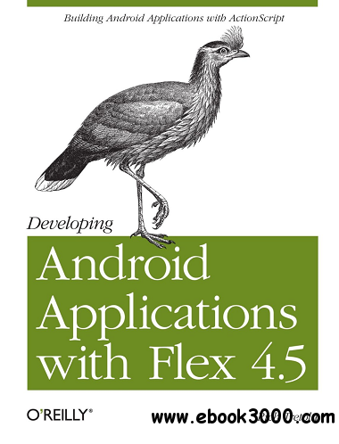 Developing Android Applications with Flex 4.5 free download