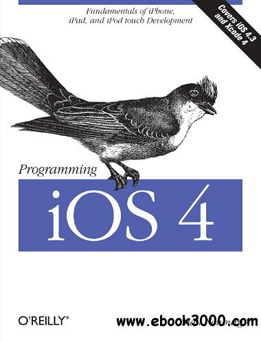 Programming iOS 4: Fundamentals of iPhone, iPad, and iPod Touch Development free download