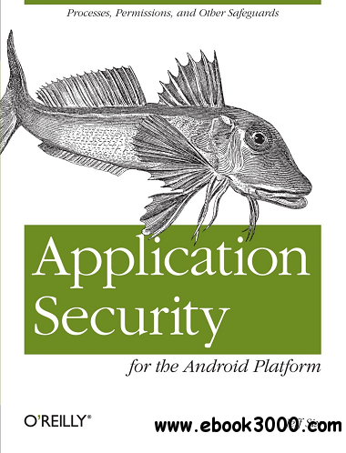 Application Security for the Android Platform: Processes, Permissions, and Other Safeguards free download