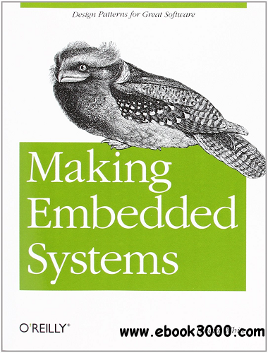 Making Embedded Systems: Design Patterns for Great Software free download
