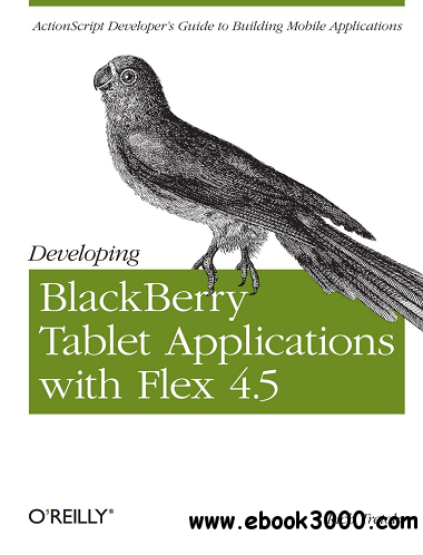 Developing BlackBerry Tablet Applications with Flex 4.5 free download